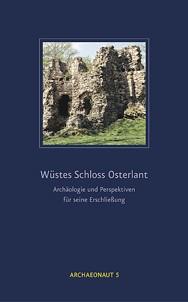 Wüstes Schloss Osterlant – Archäologie und Perspektiven für seine Erschließung