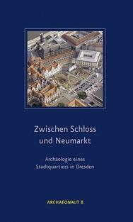 Zwischen Schloss und Neumarkt – Archäologie eines Stadtquartiers in Dresden