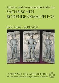 Arbeits- und Forschungsberichte zur sächsischen Bodendenkmalpflege, Band 48/49