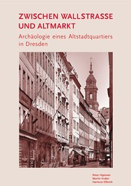 Peter Hiptmair, Martin Kroker, Hartmut Olbrich, Zwischen Wallstraße und Altmarkt – Archäologie eines Altstadtquartiers in Dresden, Veröff. Band 34