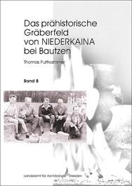 Thomas Puttkammer, Das prähistorische Gräberfeld von Niederkaina bei Bautzen, Band 8, Veröff. Band 38