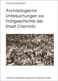Frauke Fassbinder, Archäologische Untersuchungen zur Frühgeschichte der Stadt Chemnitz. Die Grabungen 1994–1995, Veröff. Band 42