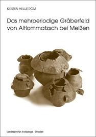Kirsten Hellström, Das mehrperiodige Gräberfeld von Altlommatzsch bei Meißen – Bronze- und frühe Eisenzeit , Veröff. Band 45