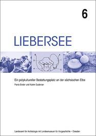 Pavla Ender, Katrin Guderian, Liebersee. Ein polykultureller Bestattungsplatz an der sächsischen Elbe, Band 6, Veröff. Band 53