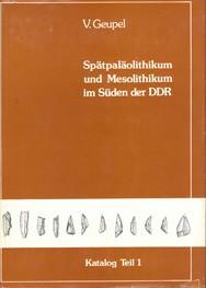 Volkmar Geupel, Spätpaläolithikum und Mesolithikum im Süden der DDR, Teil 1, Veröff. Band 17