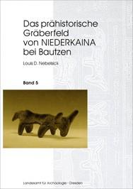 Louis D. Nebelsieck, Das prähistorische Gräberfeld von Niederkaina bei Bautzen, Band 5, Veröff. Band 31