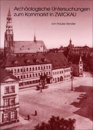 Hauke Kenzler, Archäologische Untersuchungen zum Kornmarkt in Zwickau, Veröff. Band 32