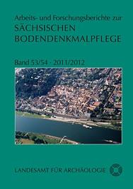 Arbeits - und Forschungsberichte zur sächsischen Bodendenkmalpflege, Band 53/54