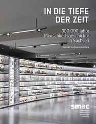 Sabine Wolfram (Hrsg.), In die Tiefe der Zeit – 300.000 Jahre Menschheitsgeschichte in Sachsen. Das Buch zur Dauerausstellung
