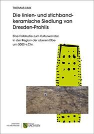 Thomas Link, Die linien- und stichbandkeramische Siedlung von Dresden-Prohlis. Eine Fallstudie zum Kulturwandel in der Region der oberen Elbe um 5000 v. Chr.