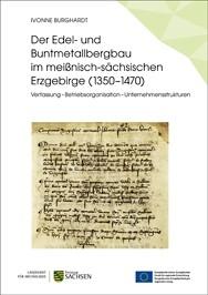 Ivonne Burghardt, Der Edel- und Buntmetallbergbau im meißnisch-sächsischen Erzgebirge (1350–1470). Verfassung – Betriebsorganisation – Unternehmensstrukturen. ArchaeoMontan Band 1