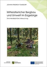 Johann Friedrich Tolksdorf, Mittelalterlicher Bergbau und Umwelt im Erzgebirge. Eine interdisziplinäre Untersuchung. ArchaeoMontan Band 4