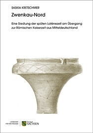 Saskia Kretschmer, Zwenkau-Nord. Eine Siedlung der späten Latènezeit am Übergang zur Römischen Kaiserzeit aus Mitteldeutschland.
