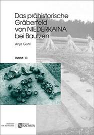 Anja Guhl, Das prähistorische Gräberfeld von Niederkaina bei Bautzen, Band 11.