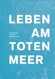 Leben am Toten Meer. Archäologie aus dem Heiligen Land - Das Buch zur Ausstellung