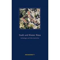 Stadt und Kloster Riesa – Archäologie und frühe Geschichte