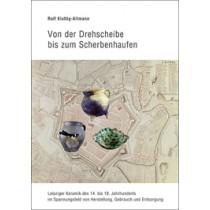 Ralf Kluttig-Altmann, Von der Drehscheibe bis zum Scherbenhaufen – Leipziger Keramik des 14. bis 18. Jahrhunderts im Spannungsfeld von Herstellung, Gebrauch und Entsorgung Veröff. Band 47