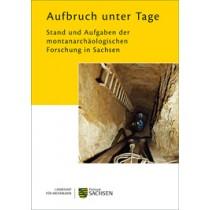 Regina Smolnik (Hrsg.), Aufbruch unter Tage. Stand und Aufgaben der montanarchäologischen Forschungen in Sachsen