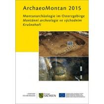 Regina Smolnik (Hrsg.), ArchaeoMontan 2015. Montanarchäologie im Osterzgebirge. Montánní archeologie ve východním Krušnohoří