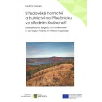 Středověké hornictví a hutnictví na Přísečnicku ve středním Krušnohoří / Mittelalterlicher Bergbau und Hüttenwesen in der Region Preßnitz im mittleren Erzgebirge, von Kryštof Derner