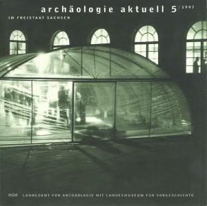 Archäologie Aktuell im Freistaat Sachsen, Band 5, 1997