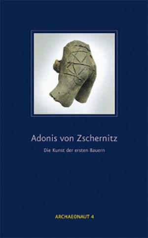 Adonis von Zschernitz - Die Kunst der ersten Bauern
