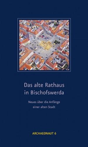 Das alte Rathaus in Bischofswerda – Neues über die Anfänge einer alten Stadt