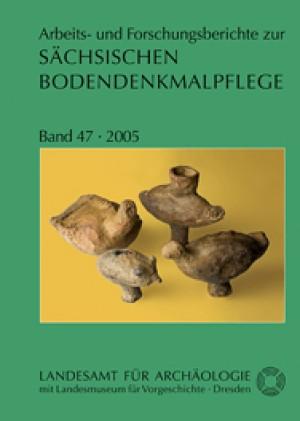 Arbeits- und Forschungsberichte zur sächsischen Bodendenkmalpflege, Band 47
