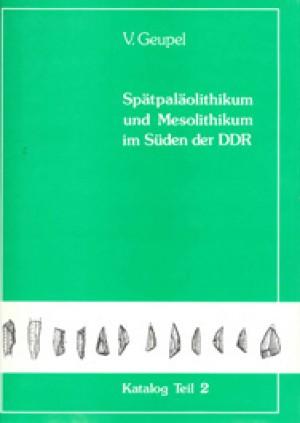Volkmar Geupel, Spätpaläolithikum und Mesolithikum im Süden der DDR, Teil 2,  Veröff. Bd. 19