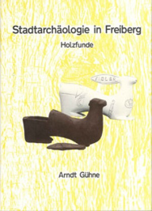 Arnd Gühne, Stadtarchäologie in Freiberg / Holzfunde, Veröff. Band 22