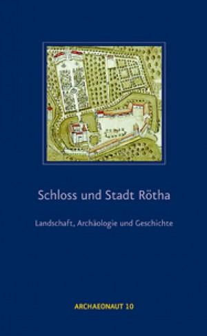 Schloss und Stadt Rötha – Landschaft, Archäologie und Geschichte