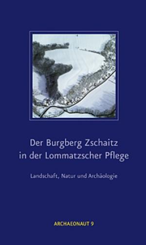 Der Burgberg Zschaitz in der Lommatzscher Pflege – Landschaft, Natur und Archäologie