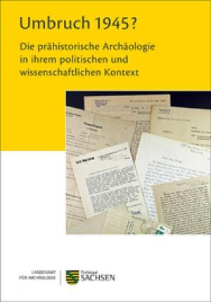 Regina Smolnik (Hrsg.), Umbruch 1945? Die prähistorische Archäologie in ihrem politischen und wissenschaftlichen Kontext.