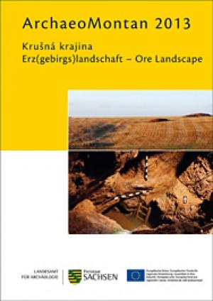 Regina Smolnik (Hrsg.), ArchaeoMontan 2013. Krušná krajina – Erz(gebirgs)landschaft – Ore Landscape. Mezinárodní konference Kadaň, 26. až 28. září 2013. Internationale Fachtagung Kadaň 26. bis 28. September 20