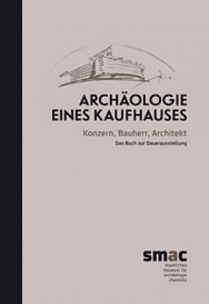 Sabine Wolfram (Hrsg.), Archäologie eines Kaufhauses – Konzern, Bauherr, Architekt. Das Buch zur Dauerausstellung