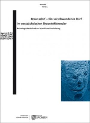 Regina Smolnik (Hrsg.), Breunsdorf – Ein verschwundenes Dorf im westsächsischen Braunkohlenrevier. Archäologischer Befund und schriftliche Überlieferung. Breunsdorf Band 3, Veröff. Band 56
